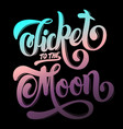 ticket to moon quote typographical background vector image vector image