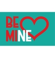 Be mine heart Valentines day and wedding design vector image