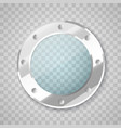 porthole with transparent glass circle vector image vector image