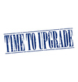 time to upgrade blue grunge vintage stamp isolated vector image vector image