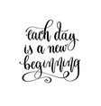 each day is a new beginning - hand lettering