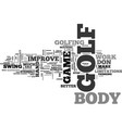 it s your body that will improve your golf game vector image vector image