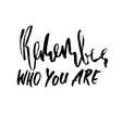remember who you are hand drawn dry brush vector image vector image