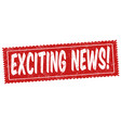 exciting news sign or stamp vector image