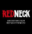 redneck alphabet high stunning font rustic type vector image vector image