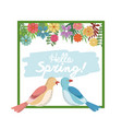hello spring greeting card bird couple flower vector image vector image