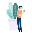 man with mobile phone and plant flat style vector image vector image