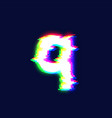 realistic glitch font character q vector image vector image