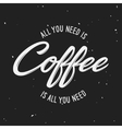 All you need is coffee lettering poster vector image