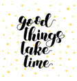 good things take time lettering vector image vector image