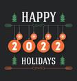 happy holidays 2022 - inscription for invitation vector image