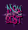 mom you are best happy mothers day vector image