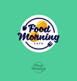food morning egg breakfast lettering vector image vector image