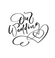 our wedding day lettering text with heart vector image vector image