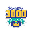 thank you 3000 followers numbers template for vector image vector image