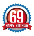 Sixty Nine years happy birthday badge ribbon vector image vector image