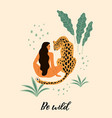 be wild of woman with leopard vector image vector image