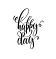 happy day black and white hand ink lettering vector image vector image