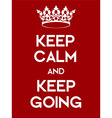 Keep Calm and Keep Going poster vector image vector image