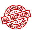 40th anniversary round red grunge stamp vector image vector image