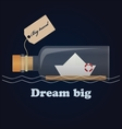 Bottle ship and inspiring lettering Dream big vector image vector image