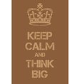 Keep Calm and Think big poster vector image vector image
