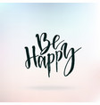 be happy inspirational quote about life positive vector image