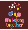 We belong together cute snails love card 2 vector image vector image