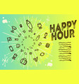 happy hour poster design on a green and yello vector image