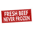 fresh beef never frozen grunge rubber stamp vector image vector image