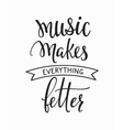 Music makes everything better quote typography vector image vector image