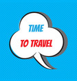 time to travel motivational and inspirational vector image