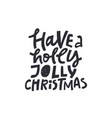 have a holly jolly christmas hand drawn lettering vector image vector image