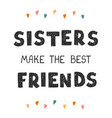 sisters make best friends - fun hand drawn vector image