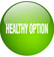 healthy option green round gel isolated push vector image vector image