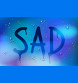 sad word drawn on a window over blurred vector image vector image
