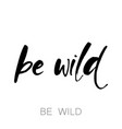 be wild template vector image vector image