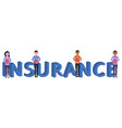 insurance word and small people health insurance vector image