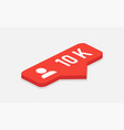 red icon 10k followers notification isometric vector image vector image