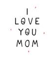 i love you mom - fun hand drawn nursery poster vector image vector image