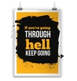 If you are going through hell keep going vector image vector image