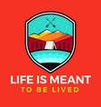 life is meant to be lived logo retro camping vector image vector image