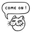 come on cartoon cat head speech bubble vector image