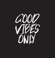 good vibes only inspirational quote typographical vector image vector image
