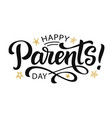 happy parents day greeting hand written lettering vector image vector image