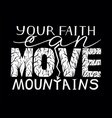 hand lettering your faith can move mountains on vector image vector image