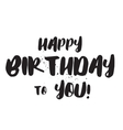 Happy Birthday to You inscription Hand drawn vector image