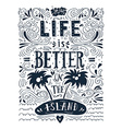 Life is better on the island Print Hand drawn vector image