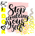 stop doubting yourself hand drawn brush vector image vector image