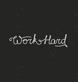 hand lettering - work hard vector image vector image